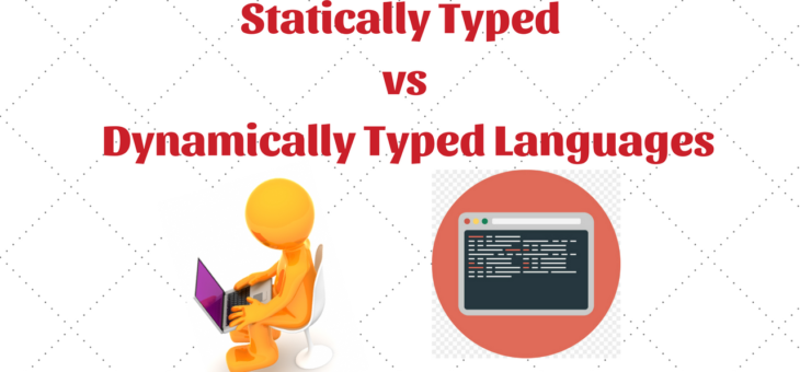 Statically Typed vs Dynamically Typed Languages
